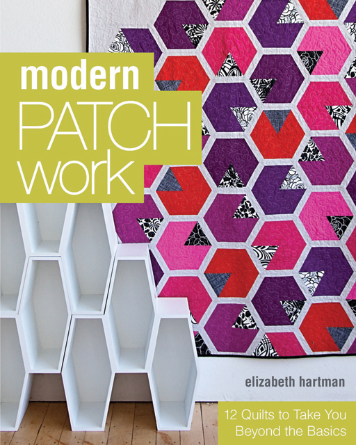 Modern Patch Work Book by Elizabeth Hartman for C& T Publishing+