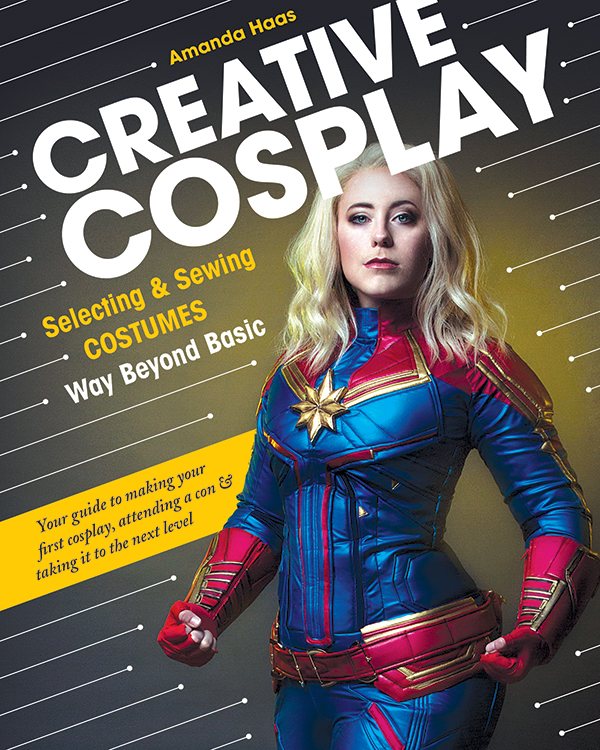 Creative Cosplay: Selecting and Sewing Costumes by Amanda Haas