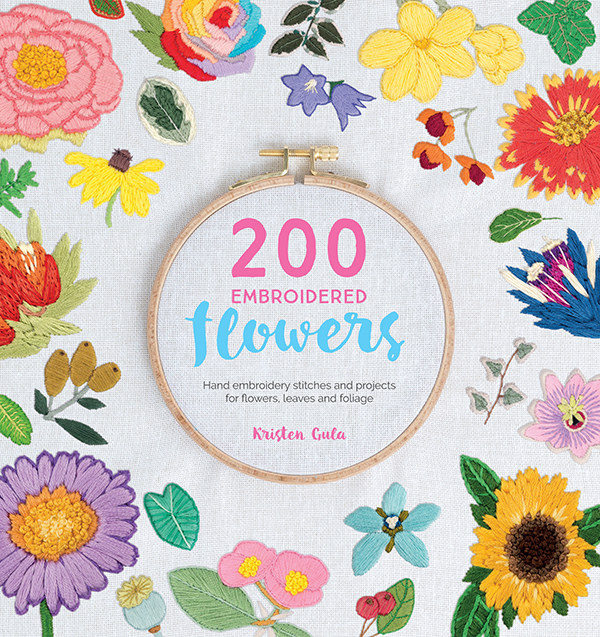 200 Embroidered Flowers - Hand Embroidery Stitches and Projects for Flowers, Leaves, and Foliage by Kristen Gula