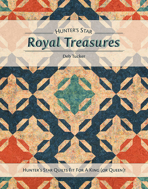Hunters Star Royal Treasures (Hunter's Star Quilts Fit for a King or Queen) - Deb Tucker - Studio 180 Designs