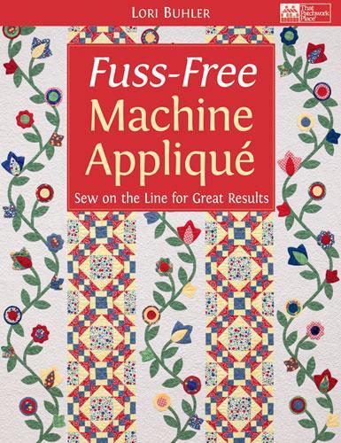 *Fuss-Free Machine Applique by Lori Buhler