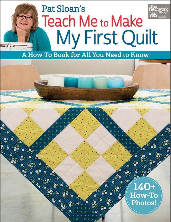 Pat Sloans Teach Me First Quilt
