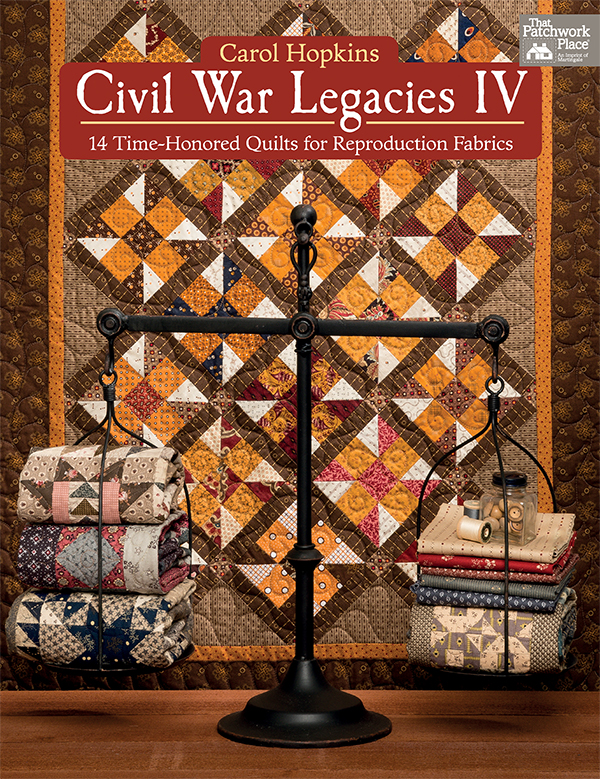 Civil War Legacies IV (14 Time-Honored Quilts for Reproduction Fabrics) - Carol Hopkins - Martingale