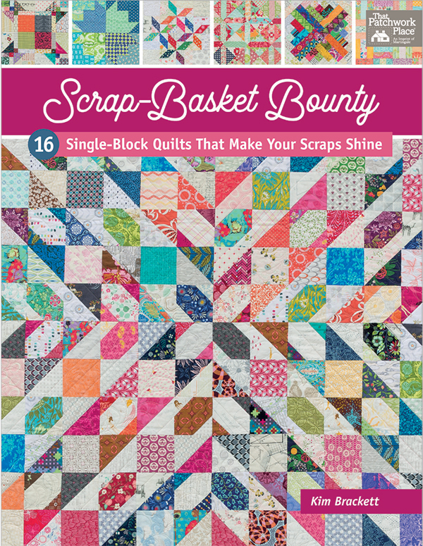 Scrap Basket Bounty (16 Single-Block Quilts That Make Your Scraps Shine) - Kim Brackett - Martingale