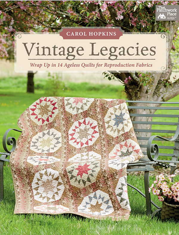 Vintage Legacies (Wrap Up in 14 Ageless Quilts for Reproduction Fabrics) - Carol Hopkins - Martingale