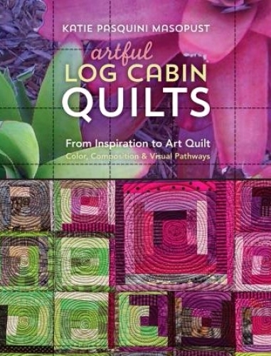Artful Log Cabin Quilts by Katie Pasquini Masopust 9781617454509 - Quilt in a Da...