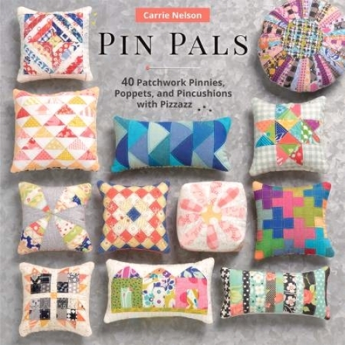 Pin Pals by Carrie Nelson Martingale 9781604689594 - Quilt in a Day Patterns