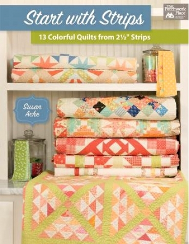 Start With Strips Quilt Book by Susan Ache 744527114269 - Quilt in a Day Pattern...