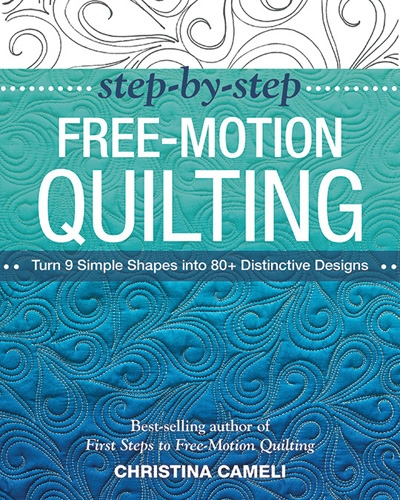 Step by Step Free-Motion Quilting by Christina Cameli 9781617450242 - Quilt in a...