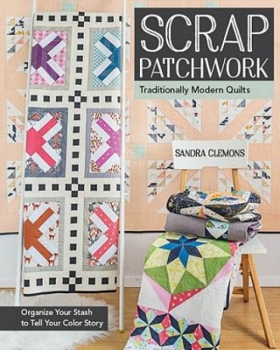 Scrap Patchwork Traditionally Modern Quilts - Quilt in a Day Patte...