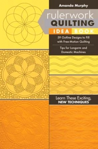Rulerwork Quilting Idea Book by Amanda Murphy 9781617455735 - Quilt in a Day Pat...