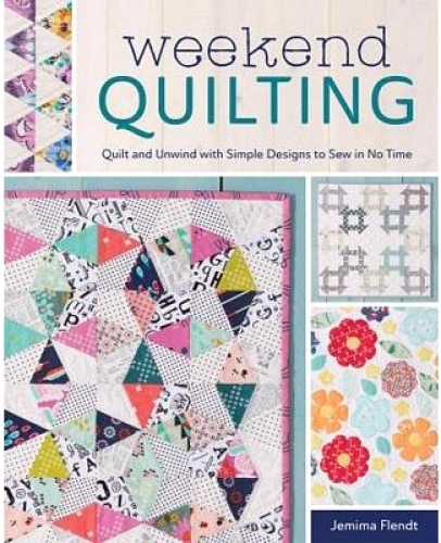 Weekend Quilting Book: Quilt and Unwind with Simple Designs to Sew in No Time