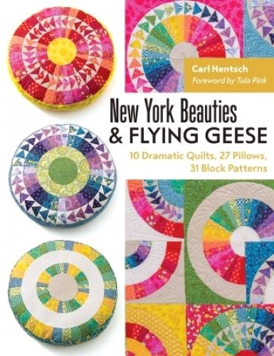 New York Beauties & Flying Geese by Carl Hentsch, Foreword by Tula Pink