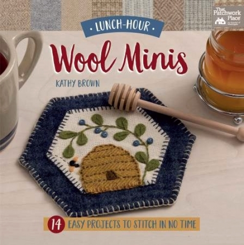 Lunch Hour Wool Minis Book by Kathy Brown 9781604685978 - Quilt in a Day Pattern...