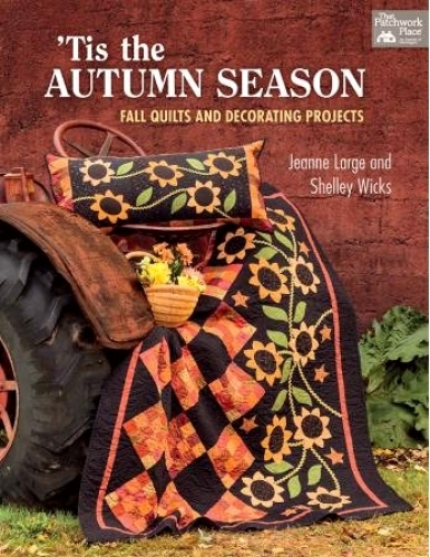 Tis the Autumn Season Book by Jeanne Large & Shelley Wicks 9781604682472 - Quilt...