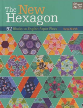 The New Hexagon by Katja Marek 9781604683844 - Quilt in a Day Patterns