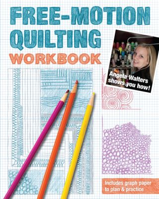 Free-Motion Quilting Workbook by Angela Walters