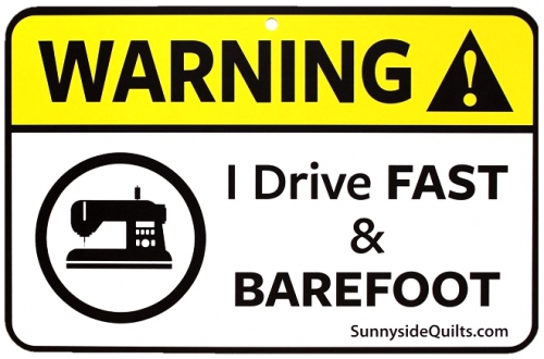 Sewing Room Signs - Warning I Drive Fast And Barefoot 8.5x5.5 Sign